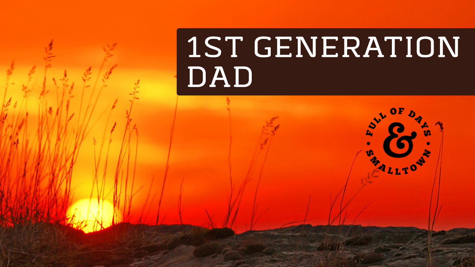 1st-Generation-Dad_Full-of-Days_Confused-and-Clear_1600-x-900