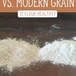 "Two types of flour on a table. Text overlay says, ""Ancient Grain vs. Modern Grain - Is Flour Healthy?"""