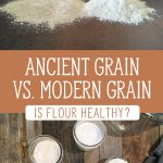 "Two images of different kind of ground flour on a table top. Text overlay says, ""Ancient Grain vs. Modern Grain - Is Flour Healthy?"""