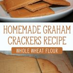 "Two images, top image of a white plate with a pile of homemade graham crackers. Bottom image of a sheet of Graham crackers being cut on a baking sheet. Text overlay says, ""Homemade Graham Crackers: Whole Wheat Flour""."