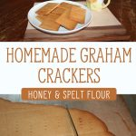 "Two images, top image of a white plate with a pile of homemade graham crackers. Bottom image of a sheet of Graham crackers being cut on a baking sheet. Text overlay says, ""Homemade Graham Crackers: Honey & Spelt Flour""."