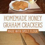 "Two images. Top image of a white plate with a pile of homemade graham crackers. Bottom image is a tray of Graham crackers being cut up after baking. Text overlay says, ""Homemade Honey Graham Crackers Made with Spelt Flour""."