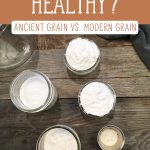 "Jars of different kinds of flour sitting on a wooden counter. Text overlay says, ""Is Flour Healthy, Ancient Grain vs. Modern Grain""."